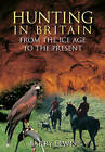 Hunting In Britain: From the Ice Age to the Present by Barry Lewis (Paperback, 2009)