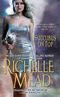 Succubus on Top by Richelle Mead (Paperback / softback, 2011)