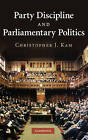 Party Discipline and Parliamentary Politics by Christopher J. Kam (Hardback, 2009)