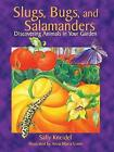 Slugs, Bugs and Salamanders: Discovering Animals in Your Garden by Sally Kneidel (Paperback, 1997)