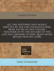 All the Histories and Novels Written by the Late Ingenious Mrs. Behn Entire in One Volume: Together with the History of the Life and Memoirs of Mrs. Behn Never Before Printed (1698) by Charles Gildon (Paperback / softback, 2010)