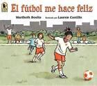 El Futbol Me Hace Feliz by Maribeth Boelts (Paperback / softback, 2016)