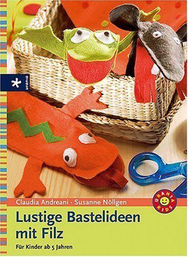 Lustige Bastelideen mit Filz ** Für Kinder ab 5 Jahren ** Urania Verlag