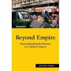 Beyond Empire Postcolonialism & Mission in a Global Context Jonathan Ingleby