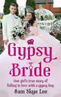 Gypsy Bride: One Girl's True Story of Falling in Love with a Gypsy Boy by Sam Skye Lee (Paperback, 2011)