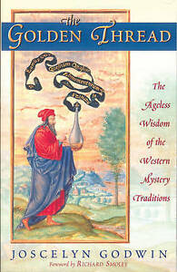 The Golden Thread: The Ageless Wisdom of the Western Mystery Traditions by...