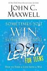 Sometimes You Win--Sometimes You Learn for Teens: How to Turn a Loss Into a Win by John C Maxwell (Paperback / softback, 2015)