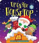 Up on the Housetop! by Smart Kidz Publishing (Board book, 2013)