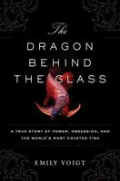 The Dragon Behind The Glass: A True Story Of Power, Obsession, And The World's M on sale