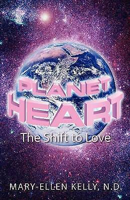 1 of 1 - NEW Planet Heart: The Shift to Love by N.D., Mary-Ellen Kelly