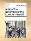 A List of the Governors of the London Hospital. by Multiple Contributors (Paperback / softback, 2010)