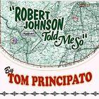 Robert Johnson Told Me so 0634457616721 by Tom Principato CD