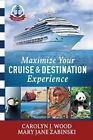 Maximize Your Cruise and Destination Experinece by Carolyn J Wood, Mary Jane Wood Zabinski (Paperback / softback, 2016)