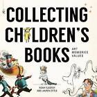 Collecting Children's Literature: Art, Memories, Values by Noah Fleisher (Hardback, 2015)