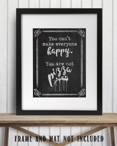 11x14 Unframed Art Print Gift Details about  /You Can/'t Make Everyone Happy You Are Not Pizza