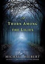 An Alvin, Alabama Novel: A Thorn among the Lilies 3 by Michael Hiebert (2015, Paperback)
