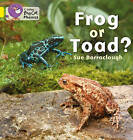 Frog or Toad?: Band 03/Yellow by Sue Barraclough (Paperback, 2011)