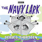 The Navy Lark: 13 Episodes of the Classic BBC Radio Sitcom: Collected Series 13 by Lawrie Wyman (CD-Audio, 2016)