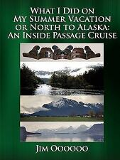 What I Did on My Summer Vacation or North to Alask : An Inside Passage Cruise...