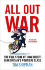 All Out War: The Full Story of How Brexit Sank Britain's Political Class by Tim Shipman (Hardback, 2016)
