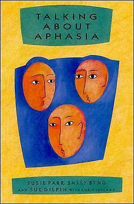 1 of 1 - Talking About Aphasia by Sue Gilpin, Susie Parr, Sally Byng, Chris Ireland...