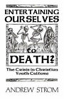 ENTERTAINING OURSELVES to DEATH?... The Crisis in Christian Youth Culture by Andrew Strom (Paperback, 2008)