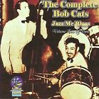 The Complete Bob Cats, Vol. 2: Jazz Me Blues by Bob Cats (CD, Mar-2008, Submarine)