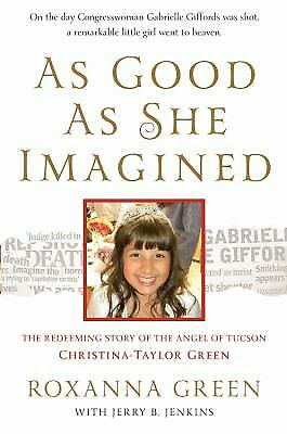 As Good as She Imagined : The Redeeming Story of the Angel of Tucson, Christina-