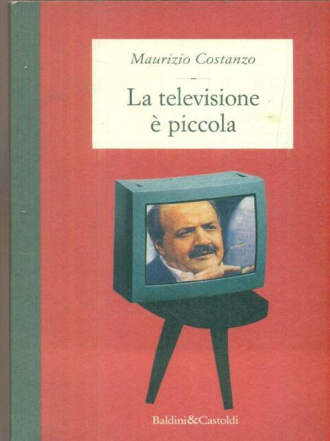 LA TELEVISIONE E' PICCOLA  COSTANZO MAURIZIO DALAI EDITORE 1996 LE ISOLE