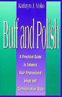 Buff and Polish: A Practical Guide to Enhance Your Professional Image and Communication Style by Kathryn J Volin (Paperback / softback, 2004)