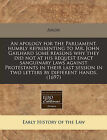 An Apology for the Parliament, Humbly Representing to Mr. John Gailhard Some Reasons Why They Did Not at His Request Enact Sanguinary Laws Against Protestants in Their Last Session in Two Letters by Different Hands. (1697) by Anon (Paperback / softback, 2011)
