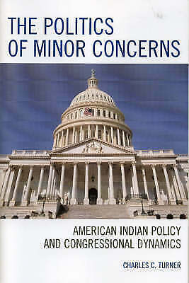 The Politics of Minor Concerns: American Indian Policy and Congressional Dynamic