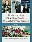 Understanding U.S. Military Conflicts Through Primary Sources by ABC-CLIO (Hardback, 2015)