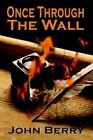 Once Through The Wall 9781403334329 by John Berry Paperback