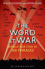 The Word at War: World War Two in 100 Phrases by Peter Lewis, Philip Gooden (Paperback, 2015)