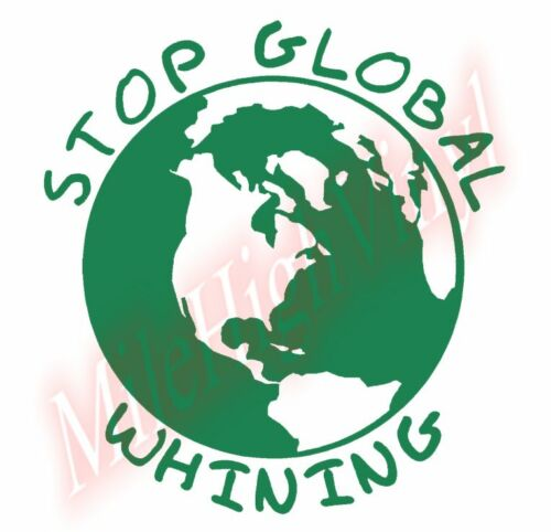 PICK COLOR SIZE Stop Global Whining Vinyl Decal Sticker Window Glass