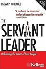 The Servant Leader: Unleashing the Power of Your People by Robert P Neuschel (Paperback / softback, 2005)