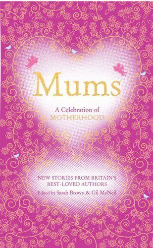 Mums: A Celebration of Motherhood,Sarah Brown, Gil McNeil