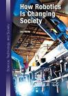 How Robotics Is Changing Society by Don Nardo (Hardback, 2015)