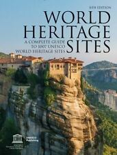 World Heritage Sites: A Complete Guide to 1,007 UNESCO Workd Heritage Sites