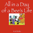 All in a Day of a Bee's Life by Kris Boike (Paperback / softback, 2007)