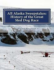 All Alaska Sweepstakes : History of the Great Sled Dog Race - 1908-2008 by...