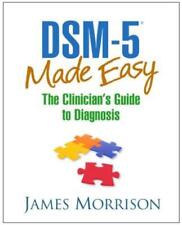 DSM-5® Made Easy : The Clinician's Guide to Diagnosis by James Morrison (2014, Hardcover)