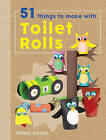 Crafty Makes: 51 Things to Do with Toilet Rolls by Fiona Hayes (Hardback, 2016)