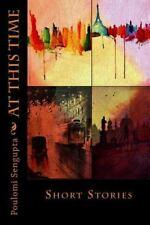 At This Time : Short Stories by Poulomi Sengupta (2014, Paperback)