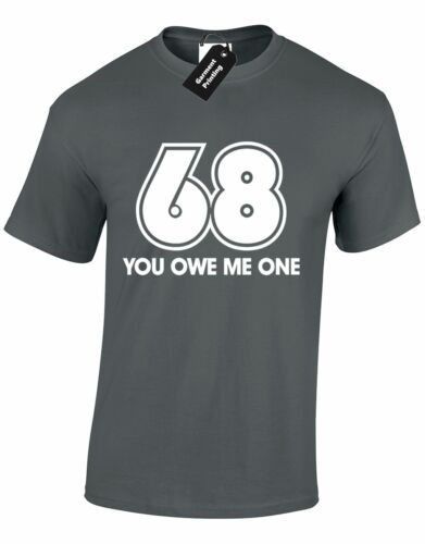 68 YOU OWE ME ONE MENS GENTS T SHIRT AMUSING CASUAL  RUDE NOVELTY TOP S-XXXL
