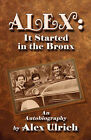 Alex: It Started in the Bronx by Alex Ulrich (Paperback / softback, 2008)