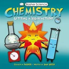 Basher Science: Chemistry : Getting a Big Reaction! by Dan Green and Simon Basher (2010, Paperback)
