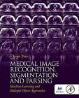 Medical Image Recognition, Segmentation and Parsing: Machine Learning and Multiple Object Approaches by S. Kevin Zhou (Hardback, 2015)