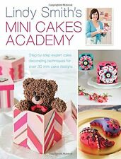Lindy Smith's Mini Cakes Academy: Step-by-step expert cake decorating techniques